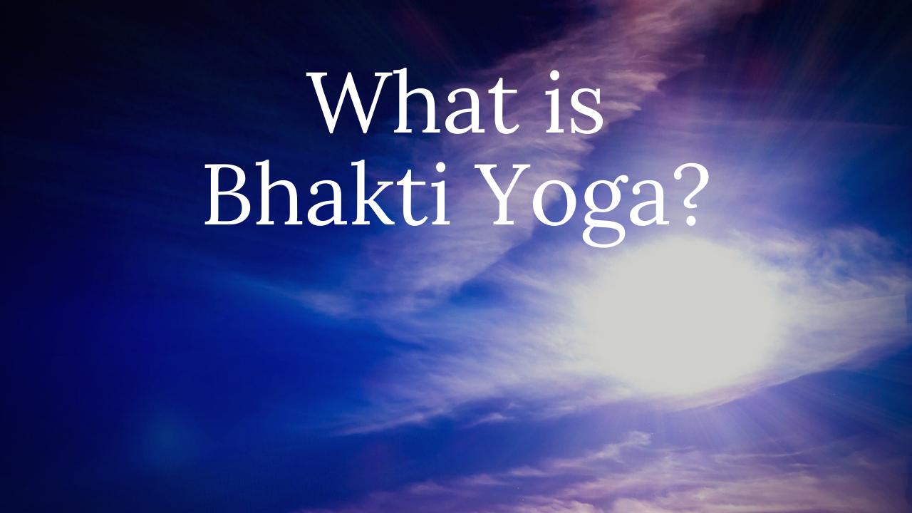 What is Bhakti Yoga?