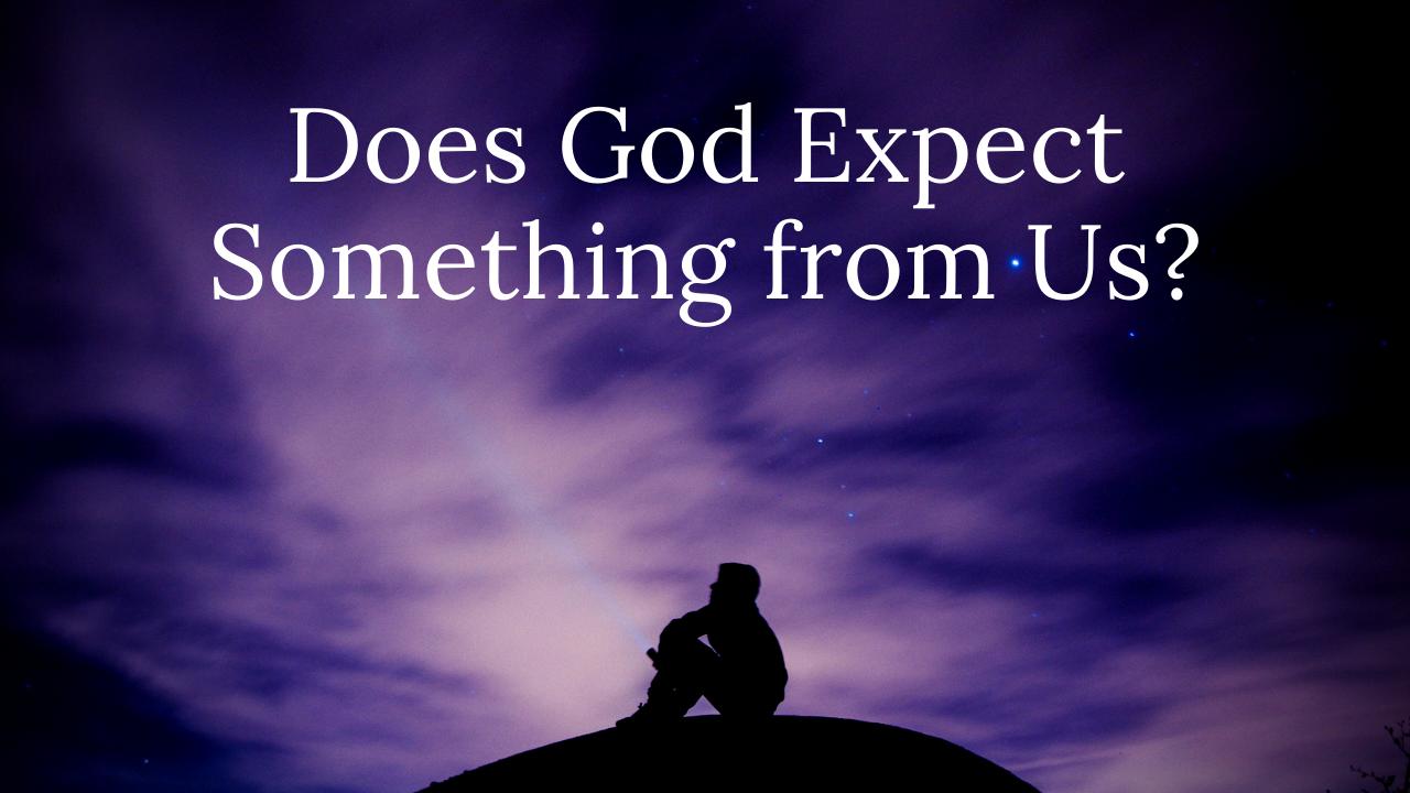 Does God Expect Something