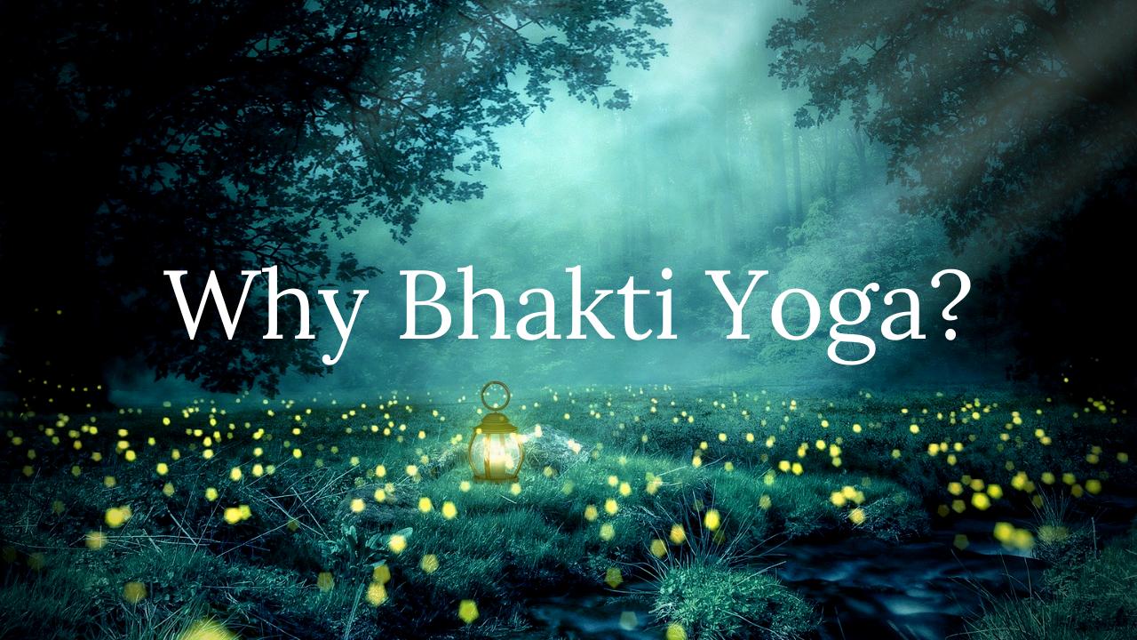 Why Bhakti Yoga